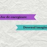 """Joc de energizare – """"Desenul imaginar"""""""