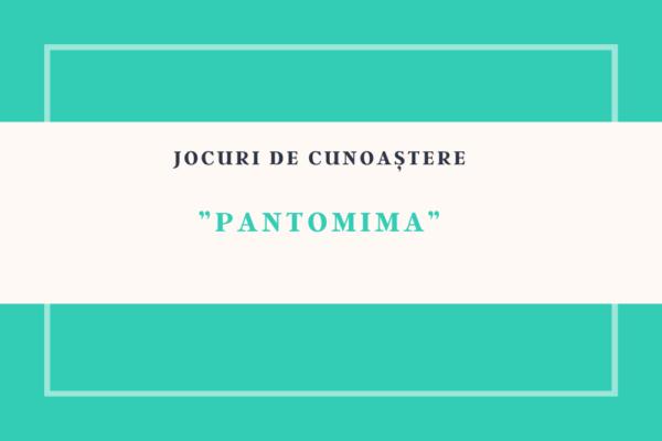 """Joc de cunoaștere – """"Pantomima"""""""
