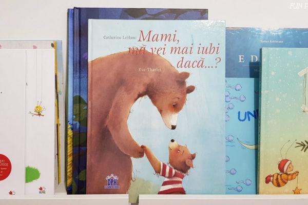 """""""Mami, mă vei mai iubi dacă …?"""" – Cărți pentru copii"""