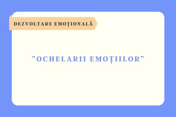 """Joc pentru dezvoltare emoțională – """"Ochelarii emoțiilor"""""""